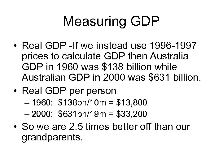 Measuring GDP • Real GDP -If we instead use 1996 -1997 prices to calculate