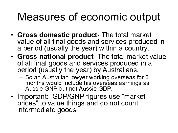 Measures of economic output • Gross domestic product- The total market value of all