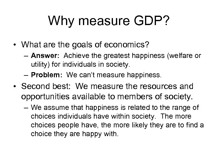 Why measure GDP? • What are the goals of economics? – Answer: Achieve the