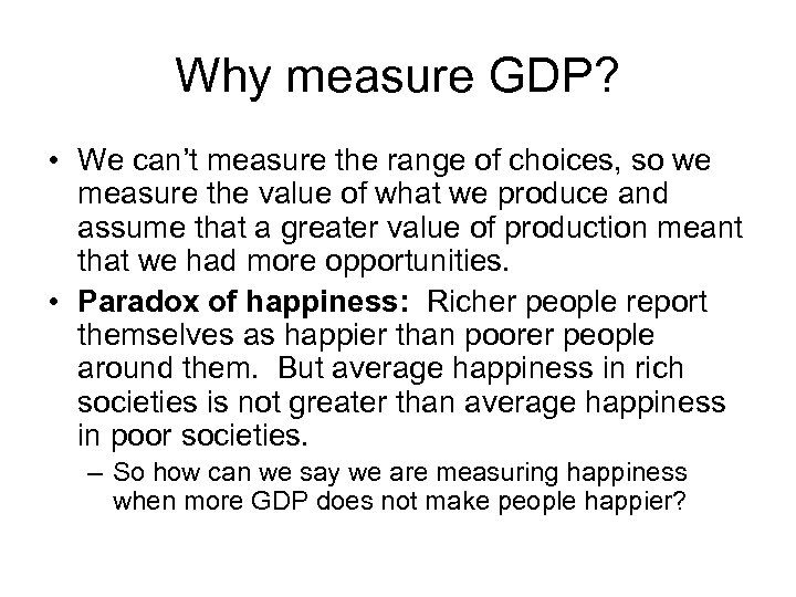 Why measure GDP? • We can't measure the range of choices, so we measure