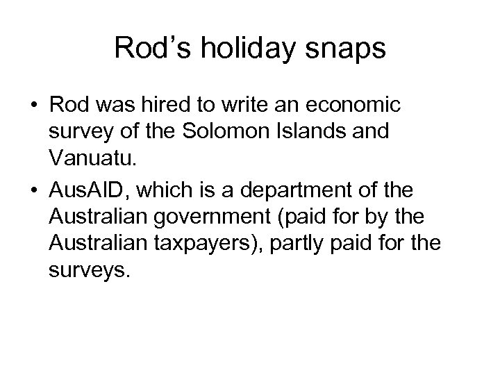 Rod's holiday snaps • Rod was hired to write an economic survey of the