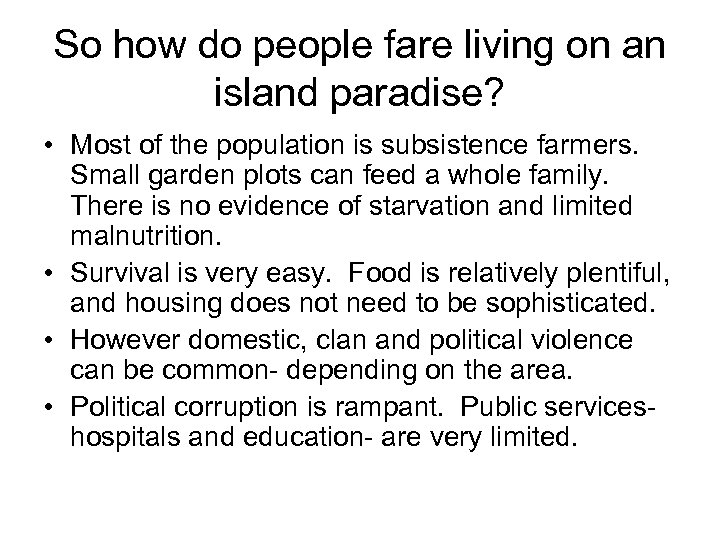 So how do people fare living on an island paradise? • Most of the