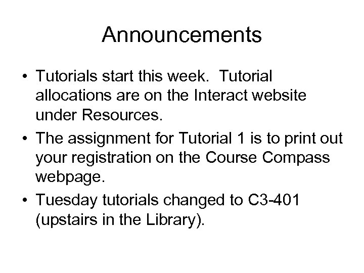 Announcements • Tutorials start this week. Tutorial allocations are on the Interact website under