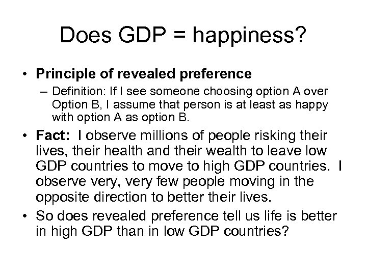 Does GDP = happiness? • Principle of revealed preference – Definition: If I see