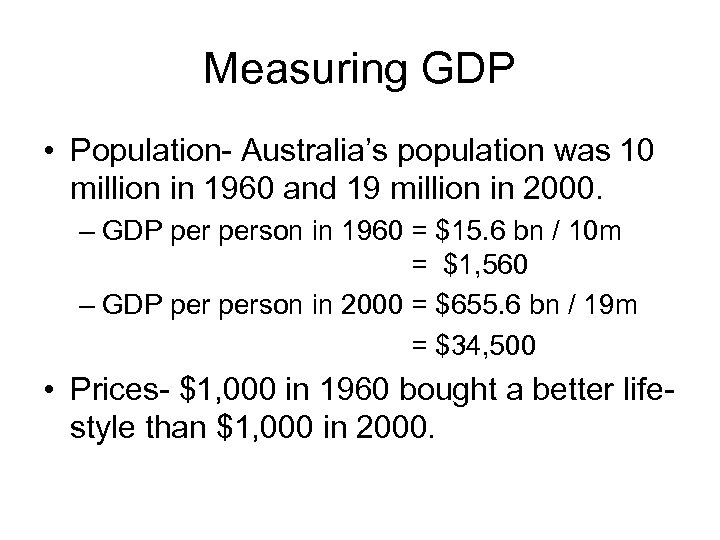 Measuring GDP • Population- Australia's population was 10 million in 1960 and 19 million