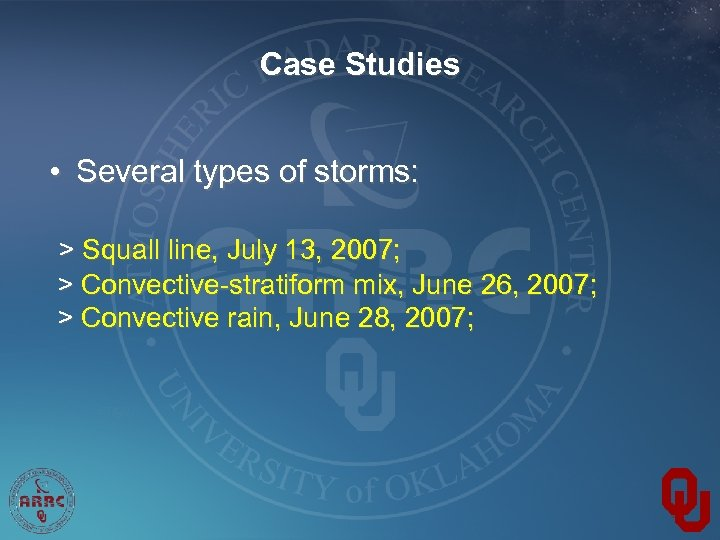 Case Studies • Several types of storms: > Squall line, July 13, 2007; >