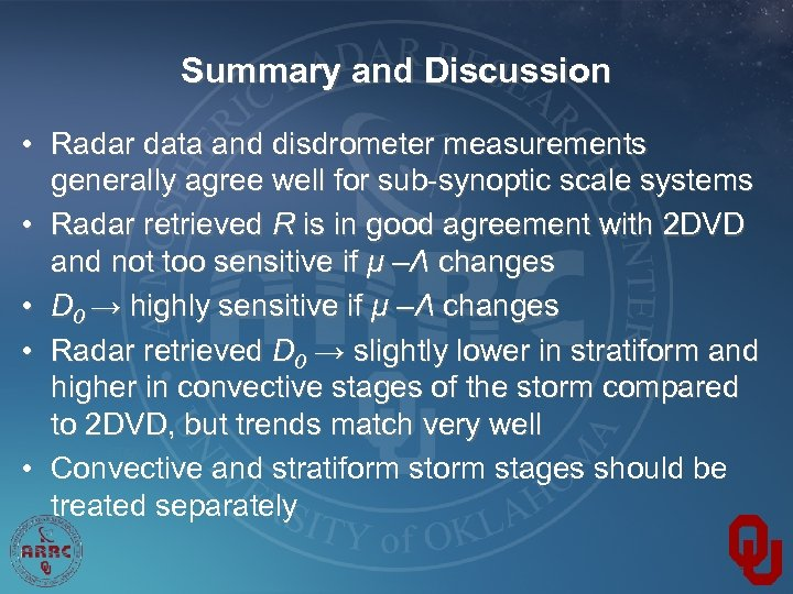 Summary and Discussion • Radar data and disdrometer measurements generally agree well for sub-synoptic
