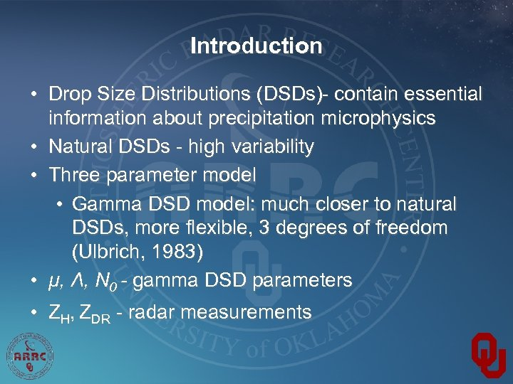 Introduction • Drop Size Distributions (DSDs)- contain essential information about precipitation microphysics • Natural