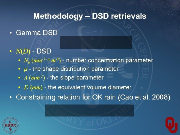 Methodology – DSD retrievals • Gamma DSD • N(D) - DSD • • •