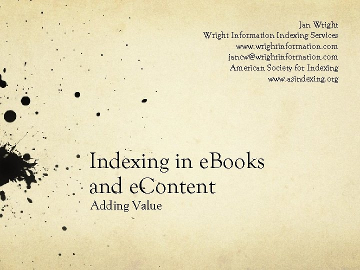 Jan Wright Information Indexing Services www. wrightinformation. com jancw@wrightinformation. com American Society for Indexing