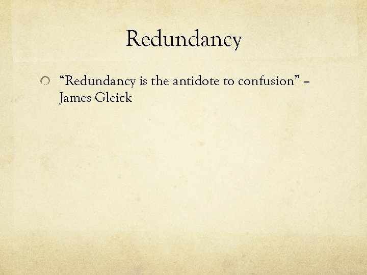 "Redundancy ""Redundancy is the antidote to confusion"" – James Gleick"