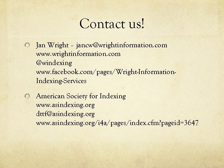 Contact us! Jan Wright – jancw@wrightinformation. com www. wrightinformation. com @windexing www. facebook. com/pages/Wright-Information.