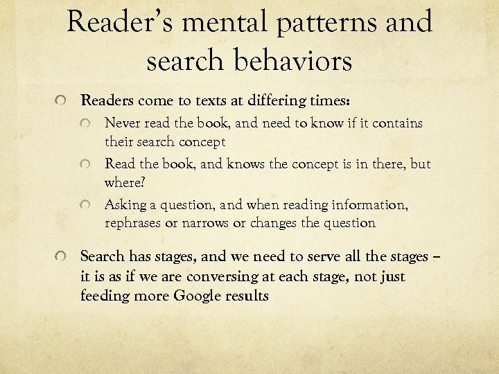Reader's mental patterns and search behaviors Readers come to texts at differing times: Never