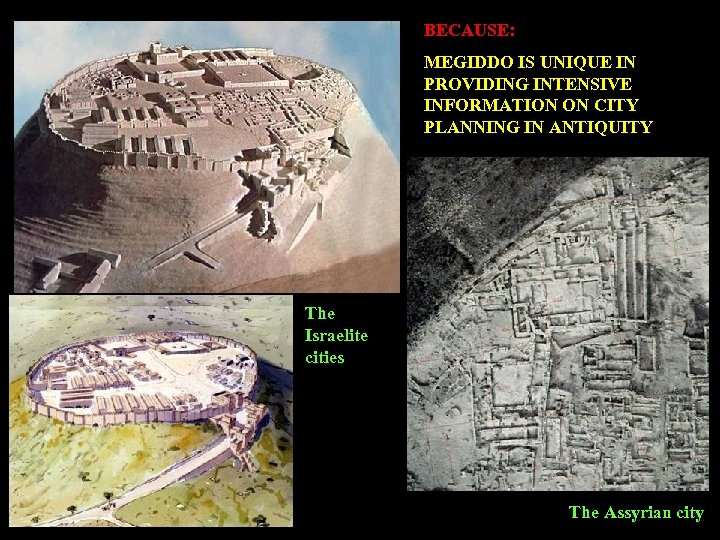 BECAUSE: MEGIDDO IS UNIQUE IN PROVIDING INTENSIVE INFORMATION ON CITY PLANNING IN ANTIQUITY The