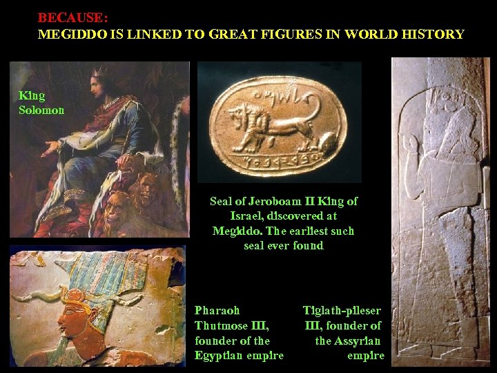 BECAUSE: MEGIDDO IS LINKED TO GREAT FIGURES IN WORLD HISTORY King Solomon Seal of