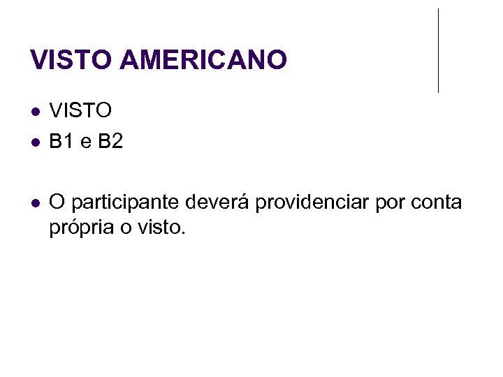 VISTO AMERICANO VISTO B 1 e B 2 O participante deverá providenciar por conta