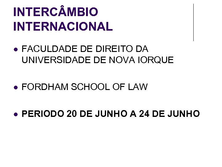 INTERC MBIO INTERNACIONAL FACULDADE DE DIREITO DA UNIVERSIDADE DE NOVA IORQUE FORDHAM SCHOOL OF