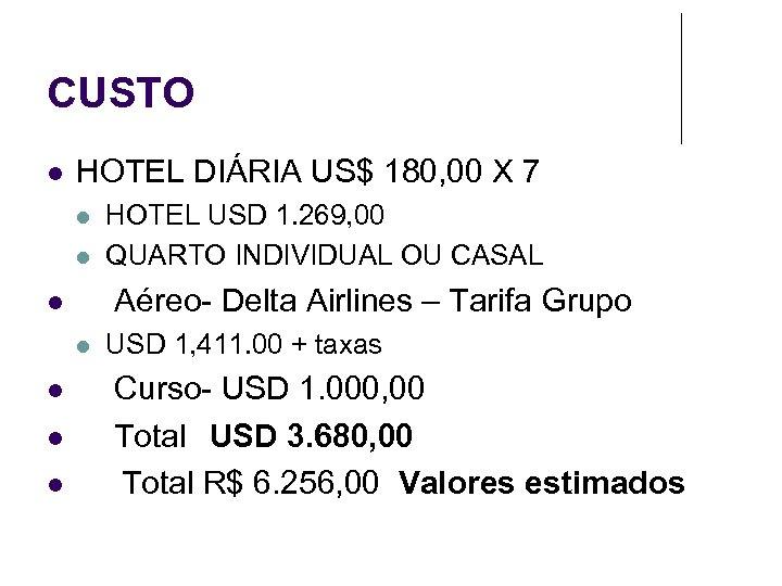 CUSTO HOTEL DIÁRIA US$ 180, 00 X 7 Aéreo- Delta Airlines – Tarifa Grupo