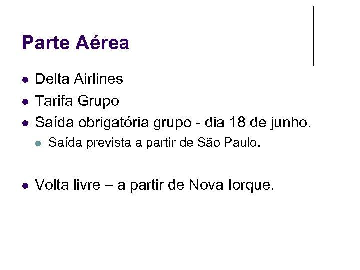 Parte Aérea Delta Airlines Tarifa Grupo Saída obrigatória grupo - dia 18 de junho.