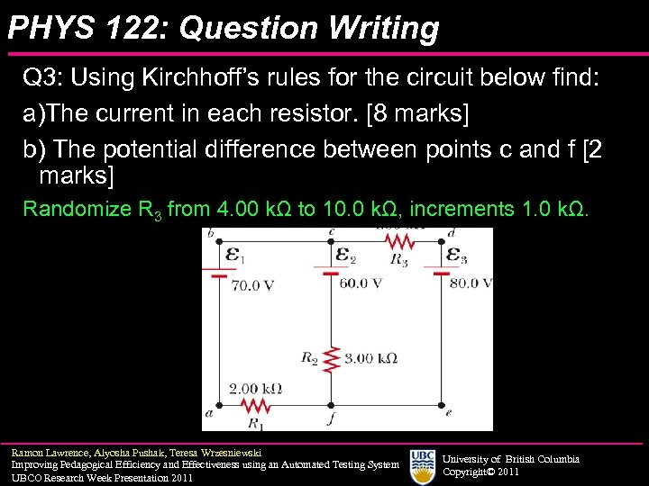 PHYS 122: Question Writing Q 3: Using Kirchhoff's rules for the circuit below find: