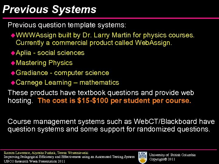 Previous Systems Previous question template systems: u. WWWAssign built by Dr. Larry Martin for