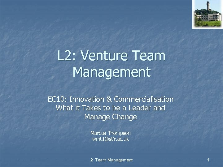 L 2: Venture Team Management EC 10: Innovation & Commercialisation What it Takes to
