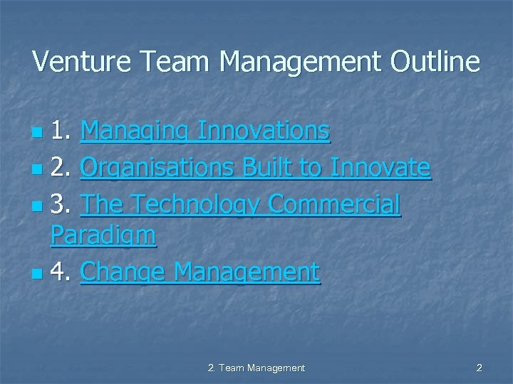 Venture Team Management Outline 1. Managing Innovations n 2. Organisations Built to Innovate n