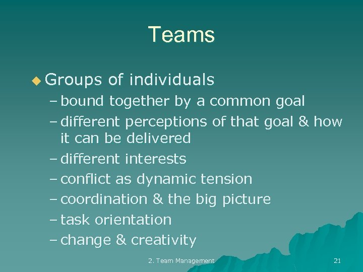 Teams u Groups of individuals – bound together by a common goal – different