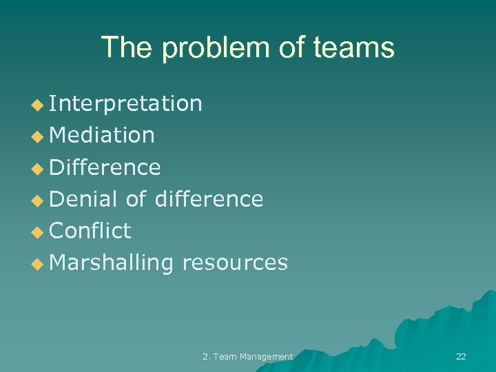 The problem of teams u Interpretation u Mediation u Difference u Denial of difference