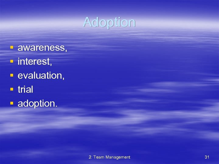 Adoption § § § awareness, interest, evaluation, trial adoption. 2. Team Management 31