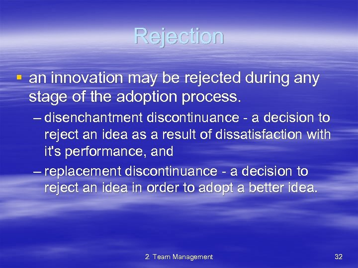 Rejection § an innovation may be rejected during any stage of the adoption process.