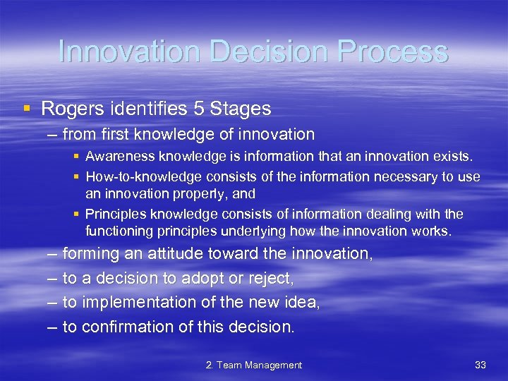 Innovation Decision Process § Rogers identifies 5 Stages – from first knowledge of innovation