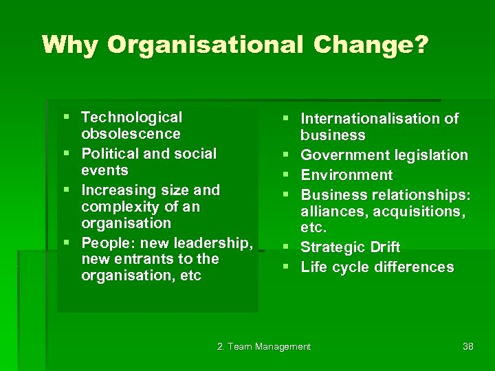 Why Organisational Change? § Technological obsolescence § Political and social events § Increasing size