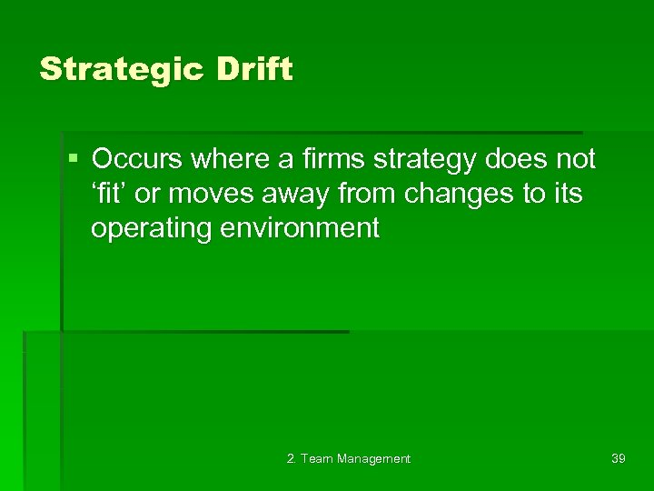 Strategic Drift § Occurs where a firms strategy does not 'fit' or moves away