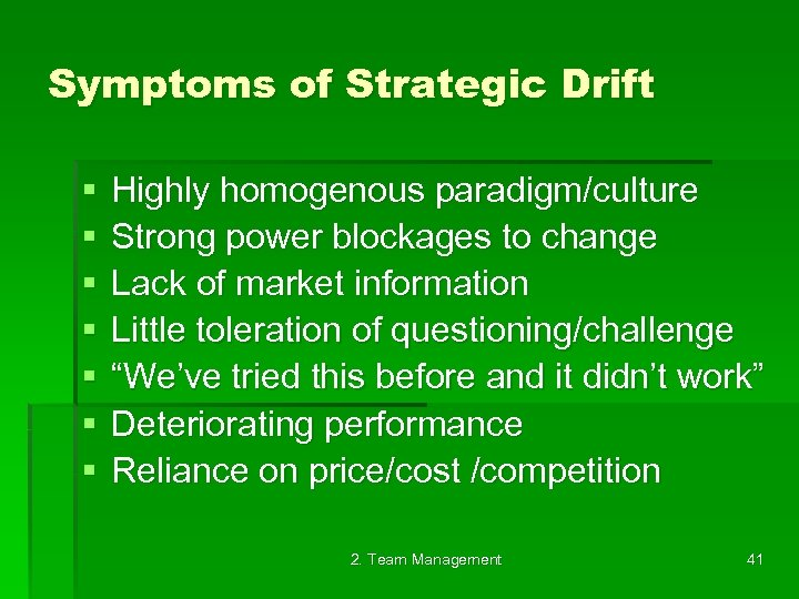 Symptoms of Strategic Drift § § § § Highly homogenous paradigm/culture Strong power blockages