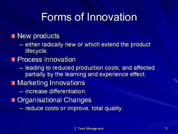 Forms of Innovation New products – either radically new or which extend the product