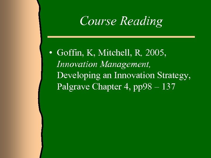 Course Reading • Goffin, K, Mitchell, R, 2005, Innovation Management, Developing an Innovation Strategy,