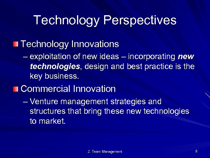 Technology Perspectives Technology Innovations – exploitation of new ideas – incorporating new technologies, design