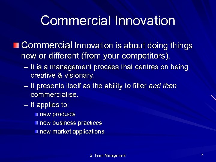Commercial Innovation is about doing things new or different (from your competitors). – It