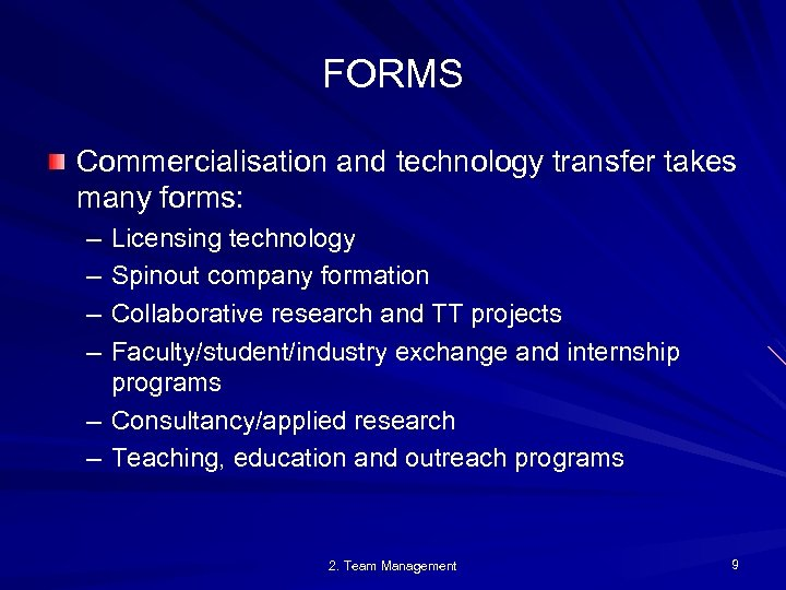FORMS Commercialisation and technology transfer takes many forms: – – Licensing technology Spinout company