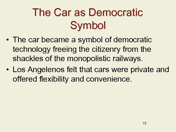 The Car as Democratic Symbol • The car became a symbol of democratic technology