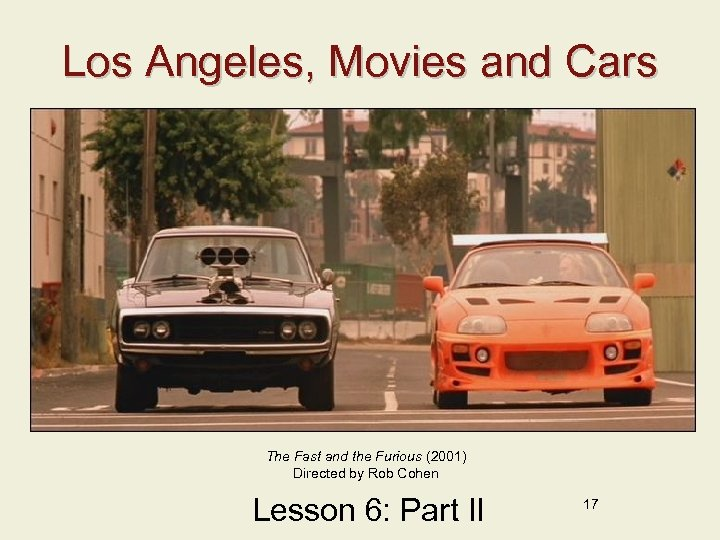 Los Angeles, Movies and Cars The Fast and the Furious (2001) Directed by Rob