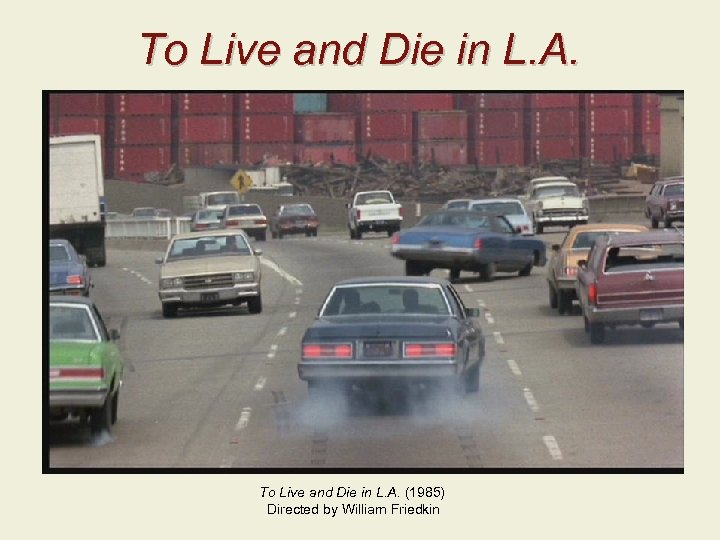 To Live and Die in L. A. (1985) Directed by William Friedkin