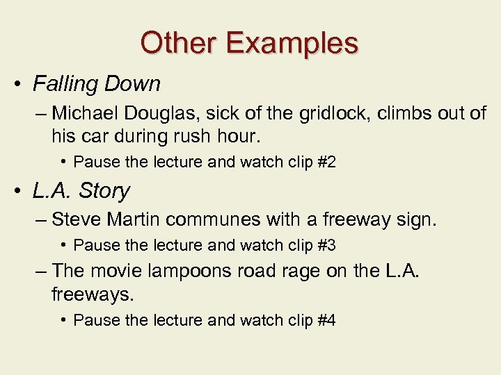 Other Examples • Falling Down – Michael Douglas, sick of the gridlock, climbs out
