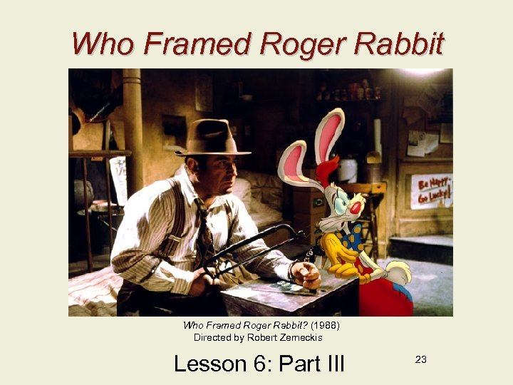 Who Framed Roger Rabbit Who Framed Roger Rabbit? (1988) Directed by Robert Zemeckis Lesson