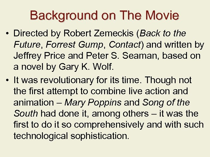 Background on The Movie • Directed by Robert Zemeckis (Back to the Future, Forrest