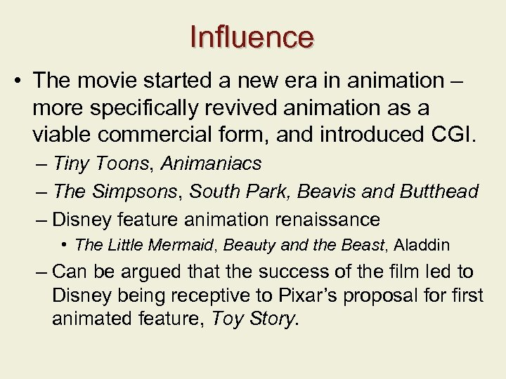 Influence • The movie started a new era in animation – more specifically revived