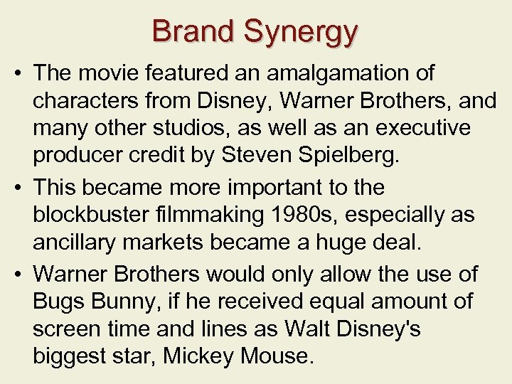Brand Synergy • The movie featured an amalgamation of characters from Disney, Warner Brothers,