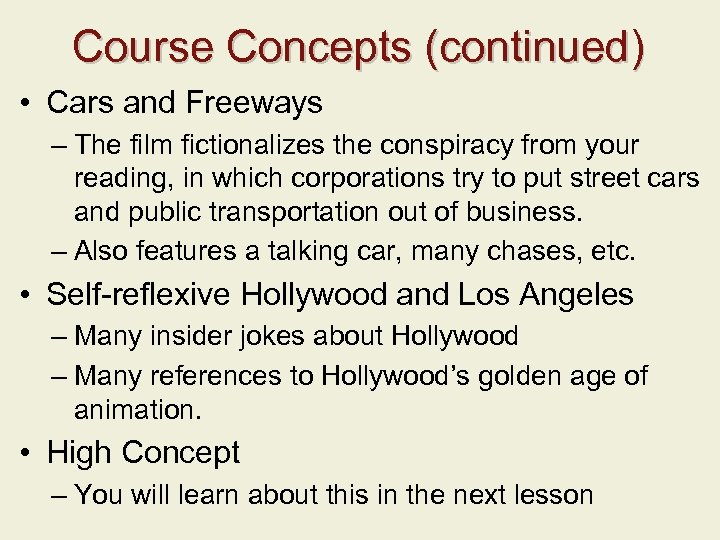 Course Concepts (continued) • Cars and Freeways – The film fictionalizes the conspiracy from