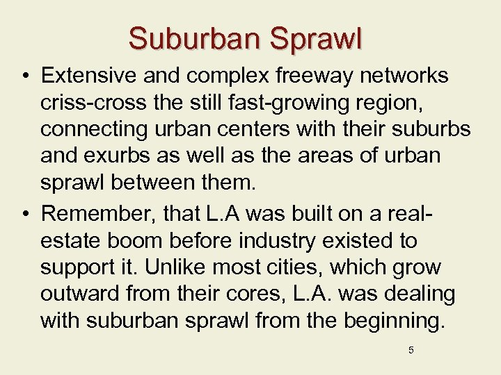 Suburban Sprawl • Extensive and complex freeway networks criss-cross the still fast-growing region, connecting